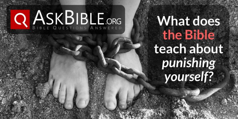 What does the Bible teach about punishing yourself?